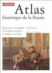 ATLAS HISTORIQUE DE LA RUSSIE. Puissance et instabilité d'un empire européen, asiatique et arctique