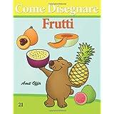 Come Disegnare: Frutti: Disegno per Bambini: Imparare a Disegnare (Come Disegnare Fumetti)