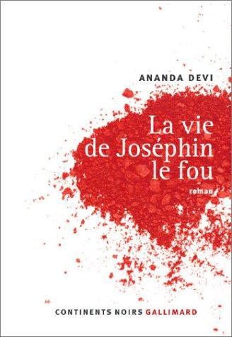 La Vie de Joséphin le fou par Ananda Devi