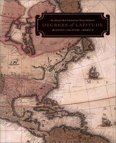 Degrees of Latitude: Mapping Colonial  America (Williamsburg Decorative Arts Series)