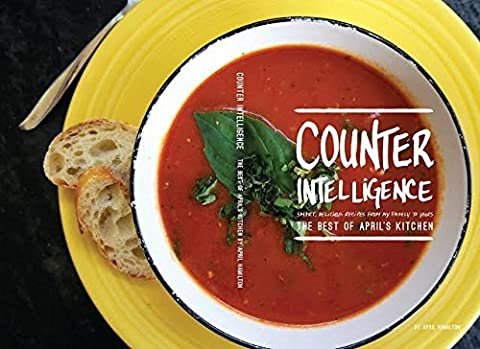 Counter Intelligence: The Best of April's Kitchen by April Hamilton
