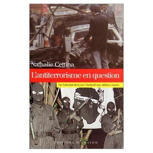 L'Antiterrorisme en question : De l'attentat de la rue Marbeuf aux affaires corses de Nathalie Cettina (18 septembre 2001) Broché
