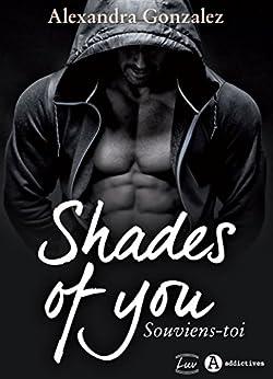 Shades of You, 1 - Souviens-toi: une dark romance teintée de thriller par [Gonzalez, Alexandra]