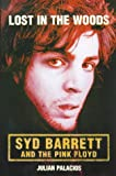 Lost in the woods : Syd Barrett and the Pink Floyd | Palacios, Julian