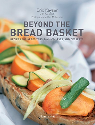 Beyond the Bread Basket: Recipes for Appetizers, Main Courses, and Desserts par Eric Kayser