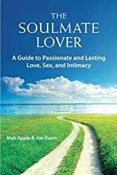 The Soulmate Lover: A Guide to Passionate and Lasting Love, Sex, and Intimacy by Mali Apple (2015-01-14)