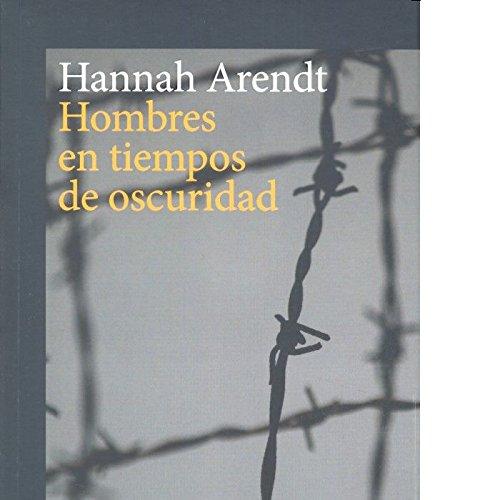 Hombres en tiempos de oscuridad por Hannah Arendt