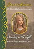 Dear America: Standing in the Light: The Diary of Catharine Carey Logan, Delaware, Pennsylvania, 1763
