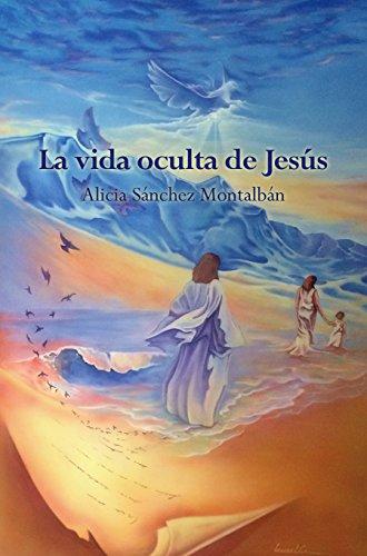 La vida oculta de Jesús por Alicia Sánchez Montalbán