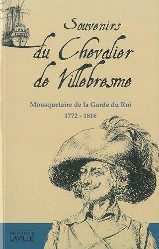 Souvenirs du Chevalier de Villebresme : Mousquetaire de la Garde du Roi, 1772-1816