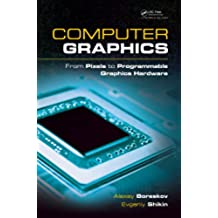 Computer Graphics: From Pixels to Programmable Graphics Hardware (Chapman & Hall/CRC Computer Graphics, Geometric Modeling, and Animation Series)