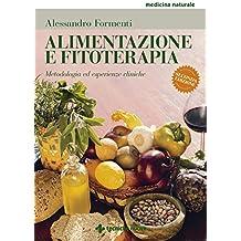 Alimentazione e fitoterapia - Seconda edizione: Metodologia ed esperienze cliniche