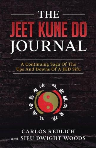 The Jeet Kune Do Journal: A Continuing Saga Of The Ups And Downs Of A JKD Sifu por Carlos Redlich-Galindo