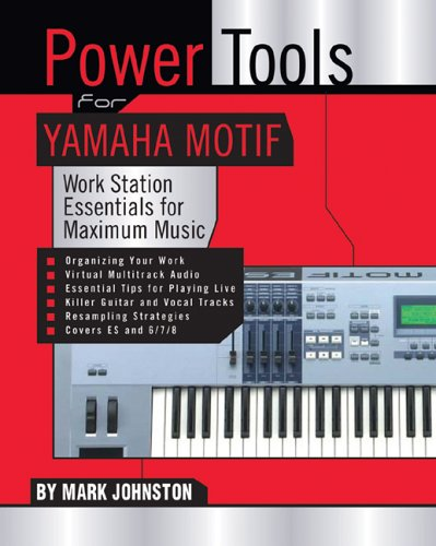 Power Tools for Yamaha Motif: Workstation Essentials for Maximum Music (Keyboard Yamaha Motif)
