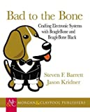 Bad to the Bone: Crafting Electronic Systems with BeagleBone and BeagleBone Black (Synthesis Lectures on Digital Circuits and Systems, Band 41)