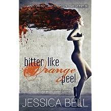 Bitter Like Orange Peel by Jessica Bell (2013-11-01)