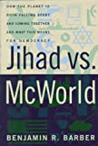 Jihad Vs. McWorld: How the Planet Is Both Falling Apart and Coming Together-And What This Means for Democracy