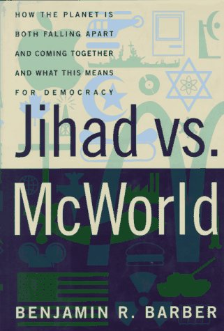 Jihad Vs. McWorld: How the Planet Is Both Falling Apart and Coming Together-And What This Means for