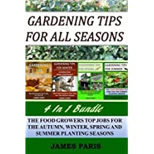 Gardening Tips For All Seasons 4 In 1 Bundle: The Food Growers Top Jobs For The Autumn, Winter, Spring And Summer Planting Seasons by James Paris (2016-10-06)