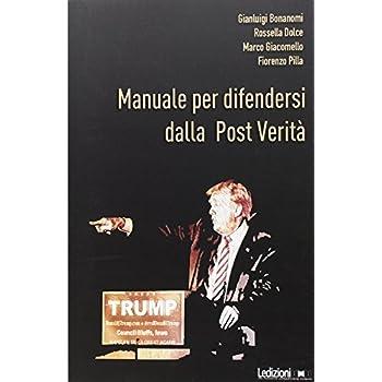 Manuale Per Difendersi Dalla Post Verità. Come Combattere Bufale E Inganni Del Mondo Digitale