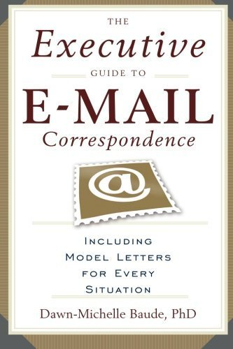 The Executive Guide to E-mail Correspondence: Including Model Letters for Every Situation by Dawn-Michelle Baude (2006-11-15)