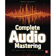 Complete Audio Mastering: Practical Techniques by Gebre E. Waddell (2013-08-01)