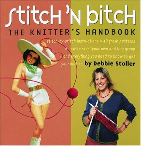 Stitch 'n Bitch: The Knitter's Handbook: Instructions, Patterns, and Advice for a New Generation of Knitters por Debbie Stoller