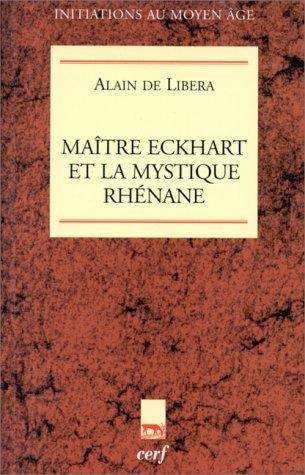 Maître Eckhart et la mystique rhénane (Initiations au Moyen Âge) par Alain de Libera