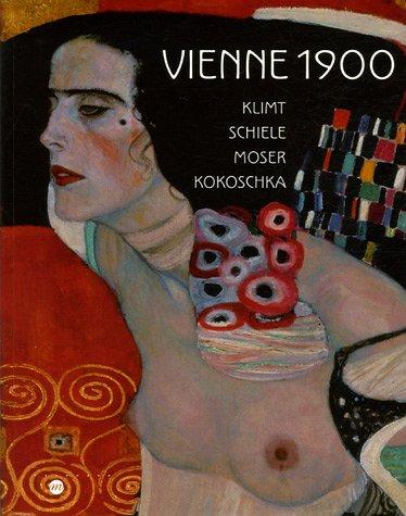 Vienne 1900 : Klimt Schiele Moser Kokoschka