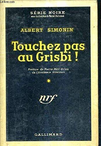 Touchez pas au Grisbi ! Préface de Pierre Mac Orlan de l'Académie Goncourt.