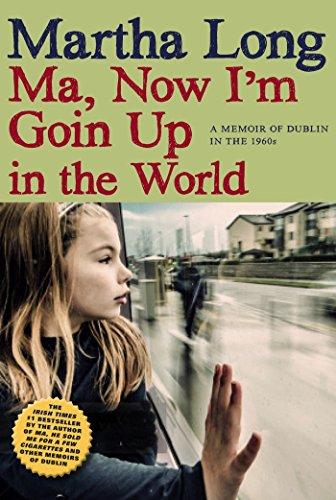 Ma, Now I'm Goin Up in the World: A Memoir of Dublin in the 1960s (Memoirs of Dublin) por Martha Long