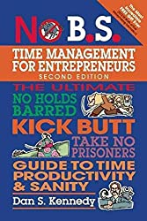 [(No B.S. Time Management for Entrepreneurs : The Ultimate No Holds Barred Kick Butt Take No Prisoners Guide to Time Productivity and Sanity)] [By (author) Dan S. Kennedy] published on (October, 2013)