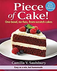 Piece of Cake!: One-Bowl, No-Fuss, From-Scratch Cakes by Camilla Saulsbury (2011-08-04)