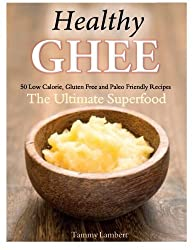Healthy Ghee Recipes: 50 Low-Calorie, Gluten Free, Paleo Friendly Recipes -The Ultimate Superfood by Tammy Lambert (2014-05-04)