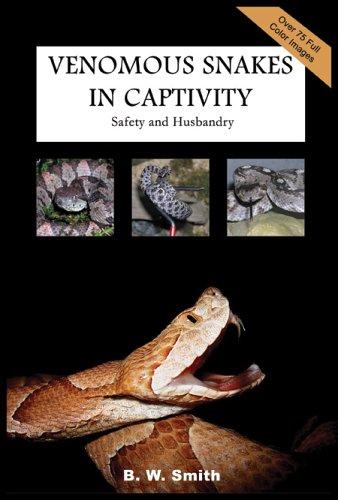 Venomous Snakes in Captivity: Safety and Husbandry (B Smith W)