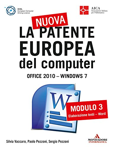La nuova patente europea del computer. Office 2010 - Windows 7 (3): Modulo 3. Elaborazione testi - Word