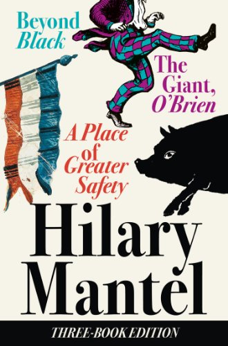 Three-Book Edition: A Place of Greater Safety; Beyond Black; The Giant O'Brien (English Edition)