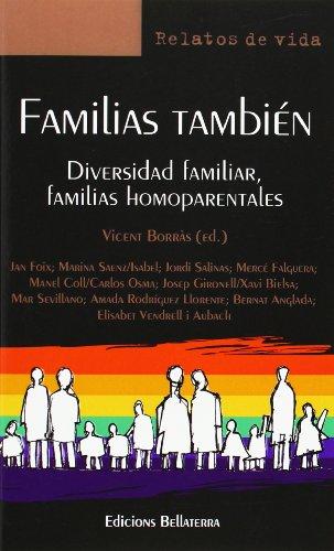 Familias también: Diversidad familiar, familias homoparentales (Relatos De Vida) por Vicent Borràs Català (ed.)