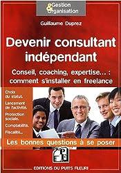Devenir consultant indépendant : Conseil, coaching, expertise... : comment s'installer en freelance