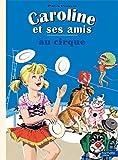 Best Autres amis pour les filles - Caroline et ses amis au cirque Review