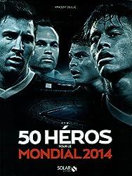 50 héros pour la coupe du monde 2014