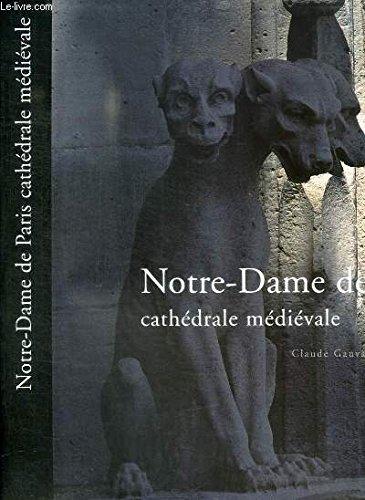 Notre-Dame de Paris, cathédrale médiévale par Claude Gauvard, Joël Laiter