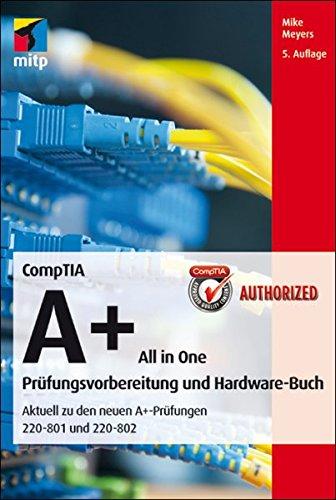 CompTIA A+ All in One: Prüfungsvorbereitung und Hardware-Buch (mitp Professional) -