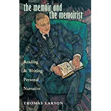 The Memoir and the Memoirist: Reading and Writing Personal Narrative