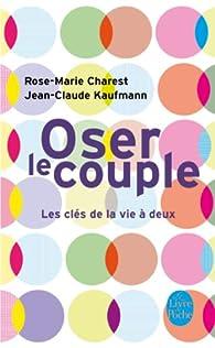 Oser le couple par Jean-Claude Kaufmann