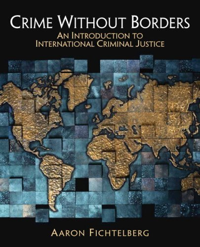 Crime Without Borders: An Introduction to International Criminal Justice by Aaron Fichtelberg (2007-10-29)