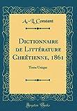 Telecharger Livres Dictionnaire de Litterature Chretienne 1861 Tome Unique Classic Reprint (PDF,EPUB,MOBI) gratuits en Francaise
