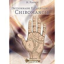 Dictionnaire élémentaire de Chiromancie: Méthode pour lire soi-même dans les mains.