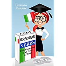 Italian Irregular Verbs Fully Conjugated in all Tenses (Learn Italian Verbs Book 1) (English Edition)