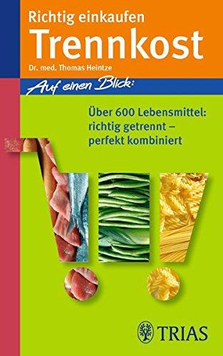 Richtig einkaufen Trennkost: Über 600 Lebensmittel richtig getrennt - perfekt kombiniert